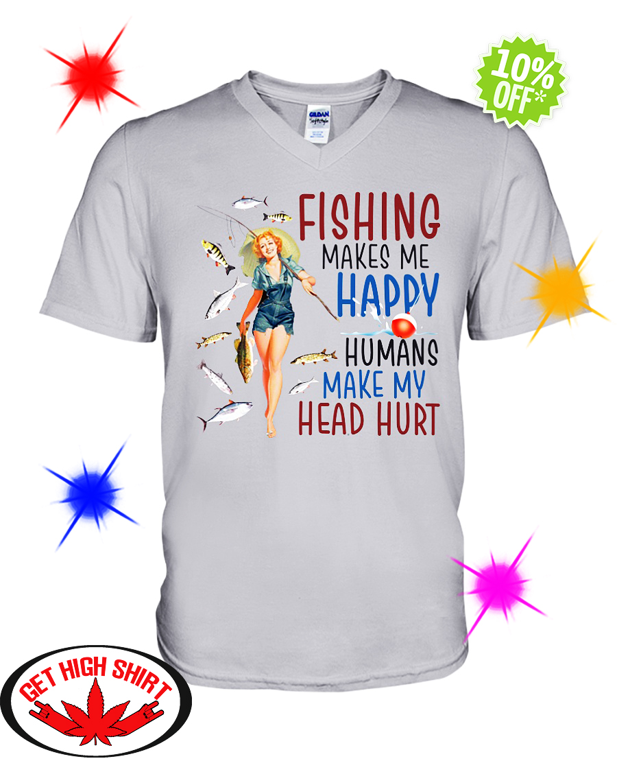 Fishing makes me happy humans make my head hurt v-neck