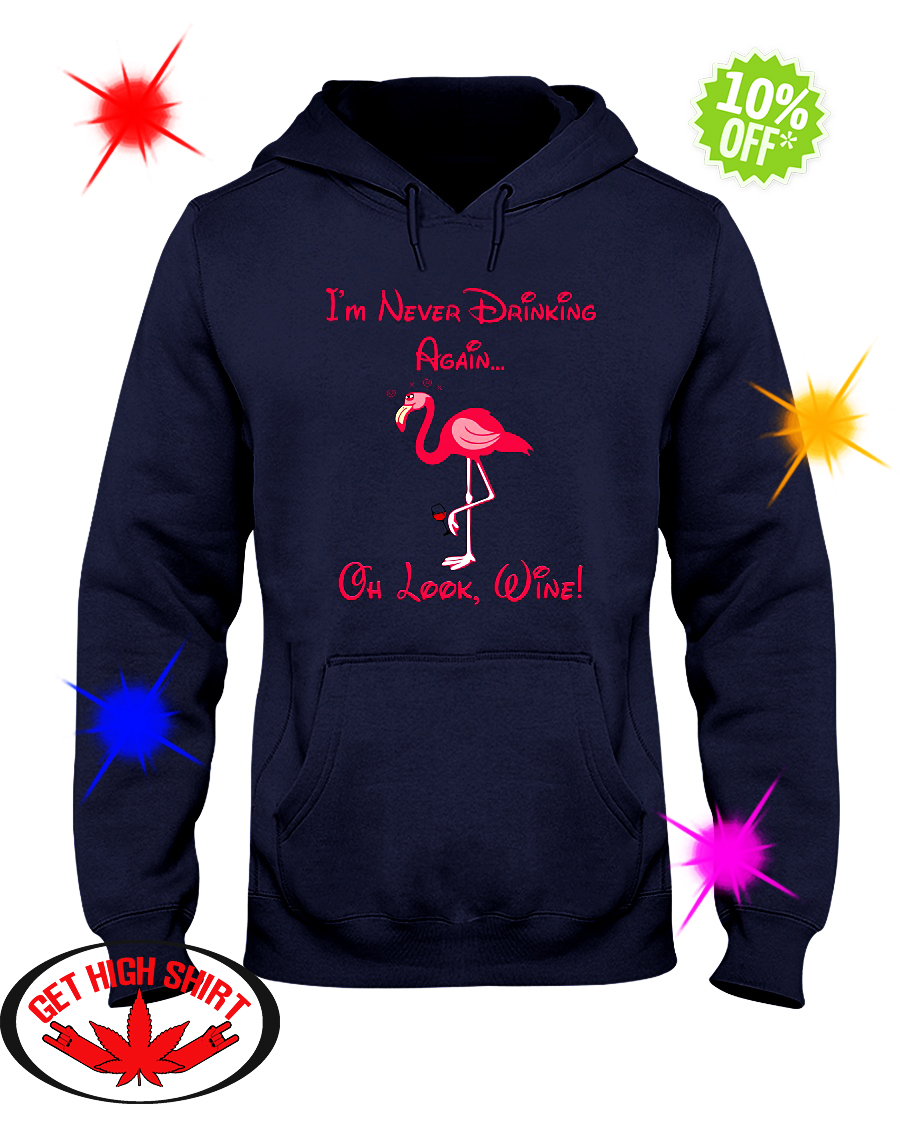 Flamingo I'm Never Drinking Again Oh Look Wine hooded sweatshirt