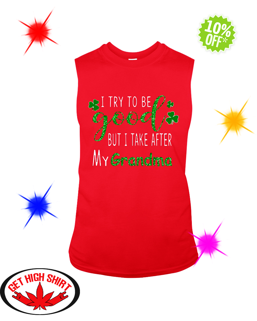 Glitter I try to be good but i take after my grandma St. Patrick's day sleeveless tee