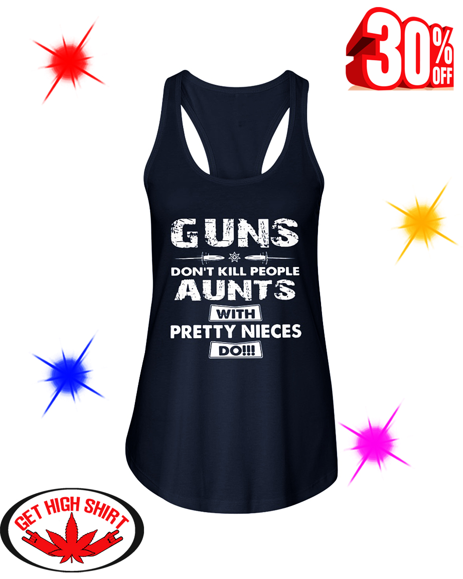 Guns Don't Kill People Aunts With Pretty Nieces Do flowy tank