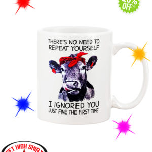 Heifer Cow there's no need to repeat yourself I ignored you just fine the first time mug