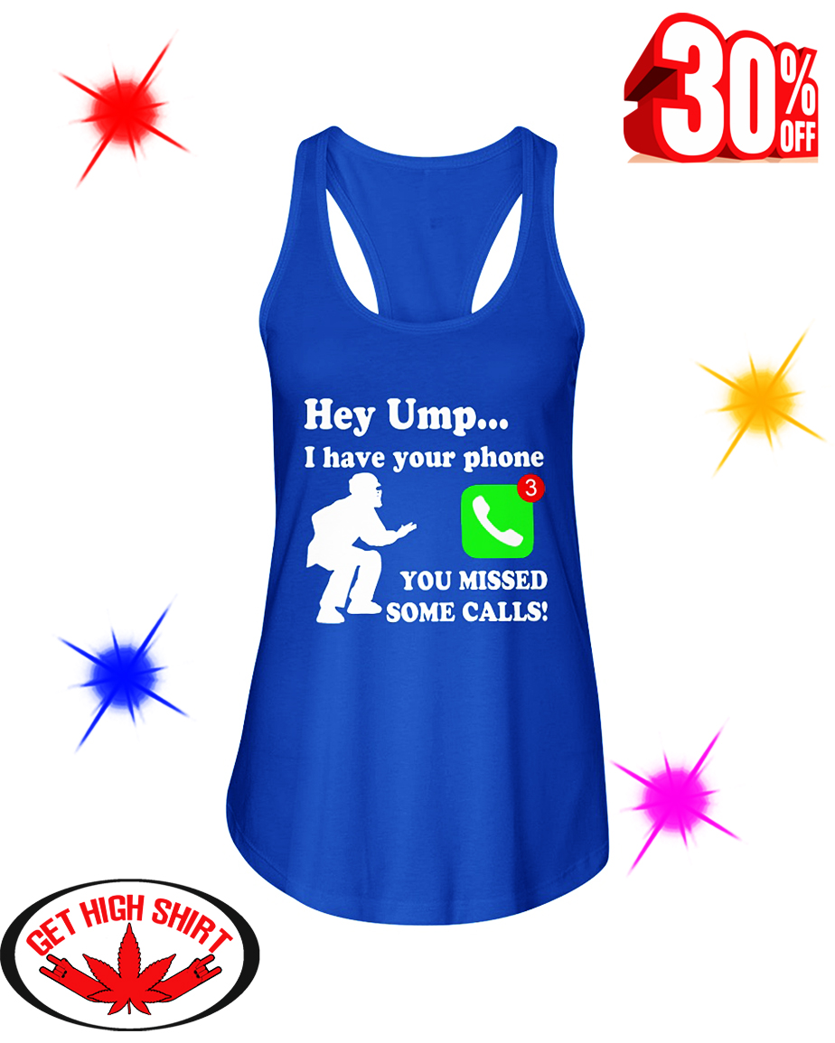 Hey UMP I Have Your Phone You Missed Some Calls flowy tank