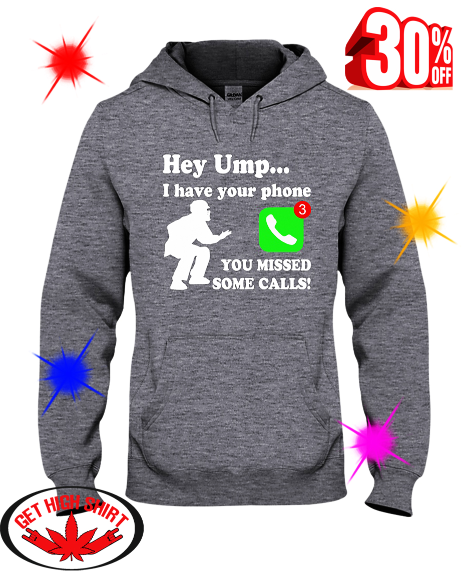 Hey UMP I Have Your Phone You Missed Some Calls hooded sweatshirt