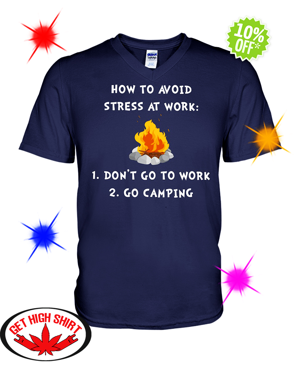How To Avoid Stress At Work Don't Go To Work Go Camping v-neck