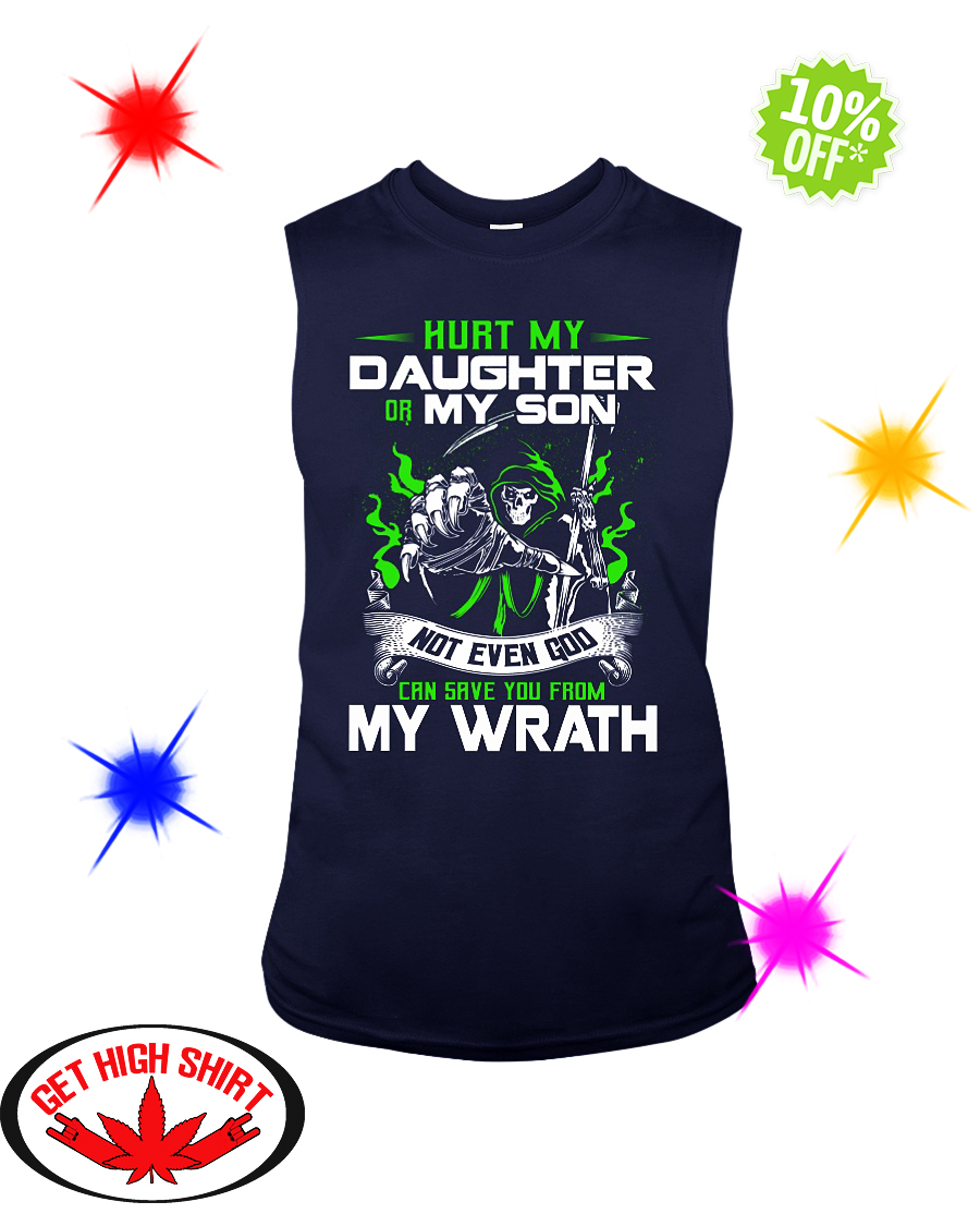 Hurt my daughter or my son not even god can save you from my wrath sleeveless tee