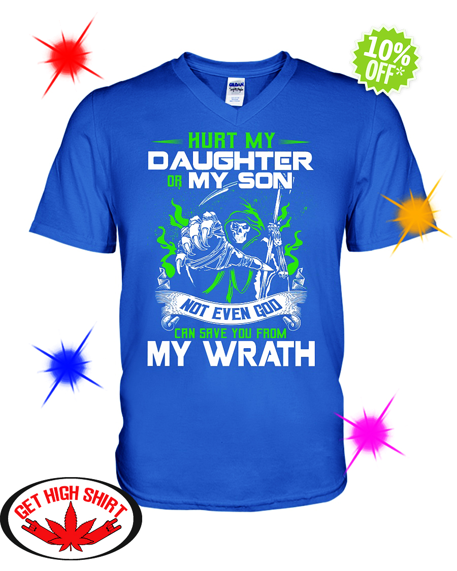 Hurt my daughter or my son not even god can save you from my wrath v-neck