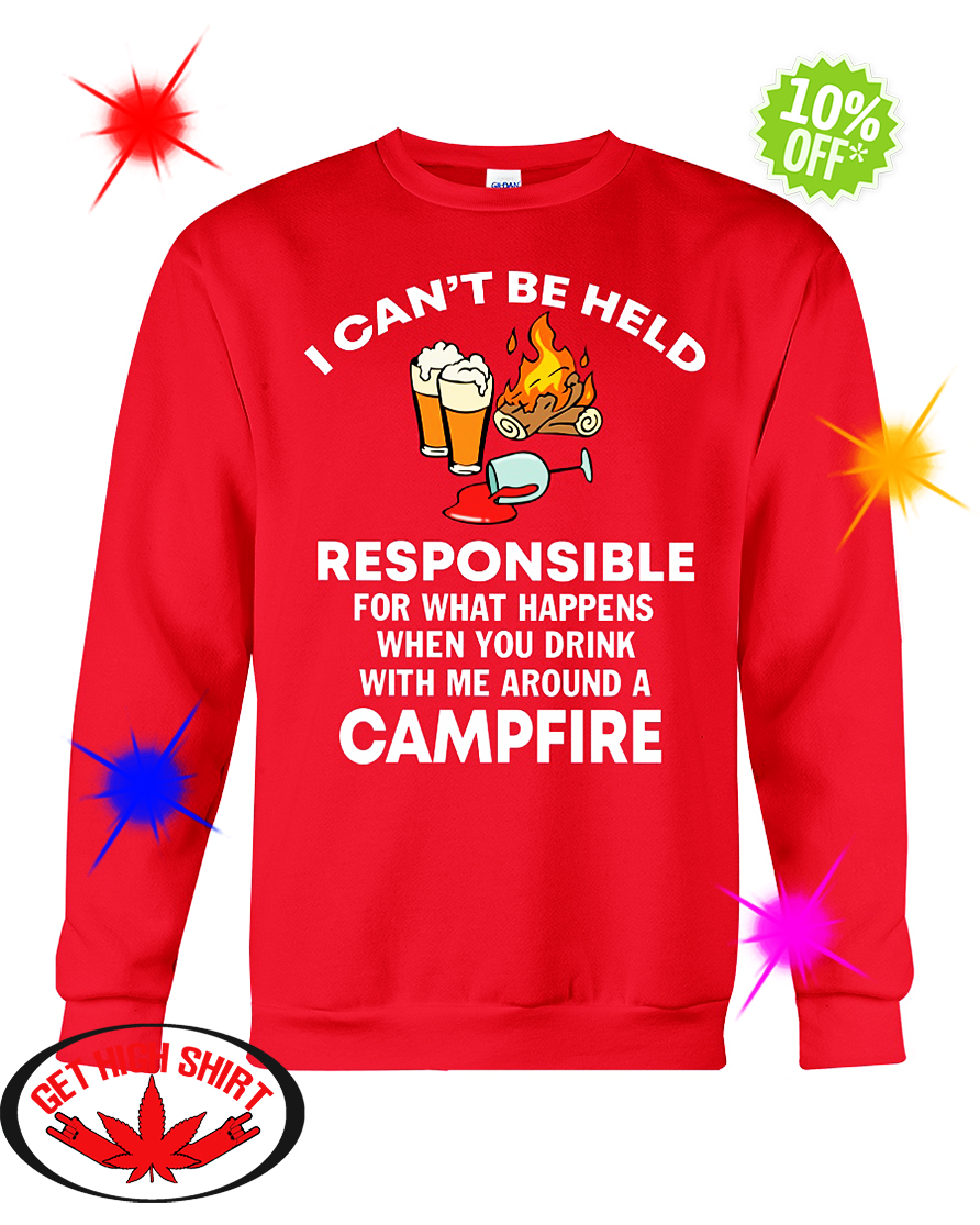I Can't Be Held Responsible For What Happens When You Drink With Me Around a Campfire crewneck sweatshirt
