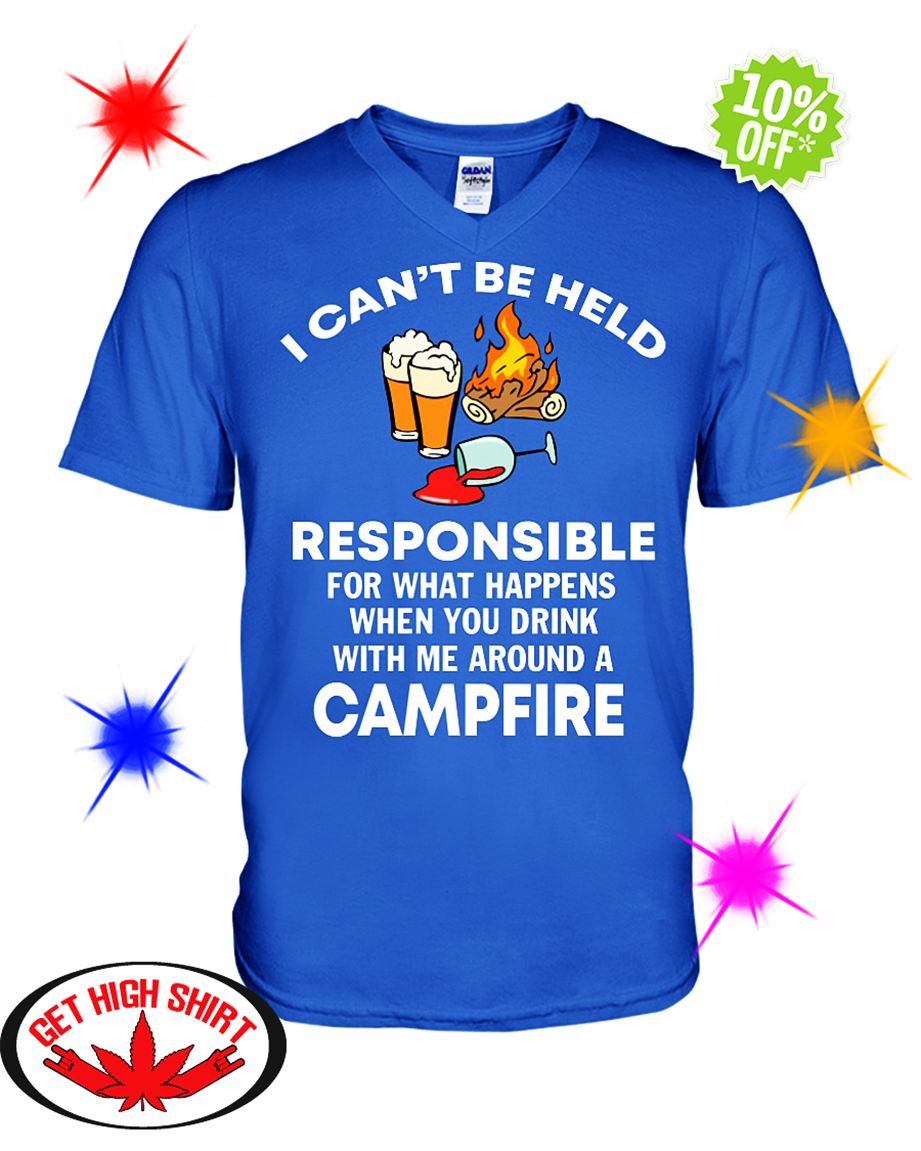I Can't Be Held Responsible For What Happens When You Drink With Me Around a Campfire v-neck