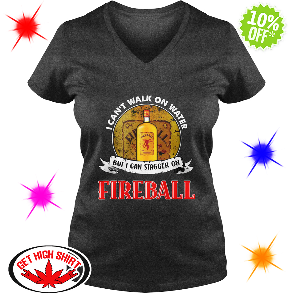 I Can't Walk On Water But I Can Stagger On Fireball v-neck