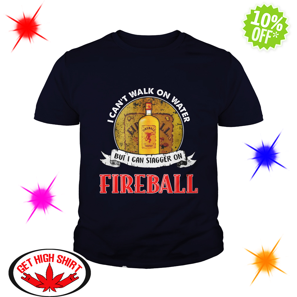 I Can't Walk On Water But I Can Stagger On Fireball youth tee