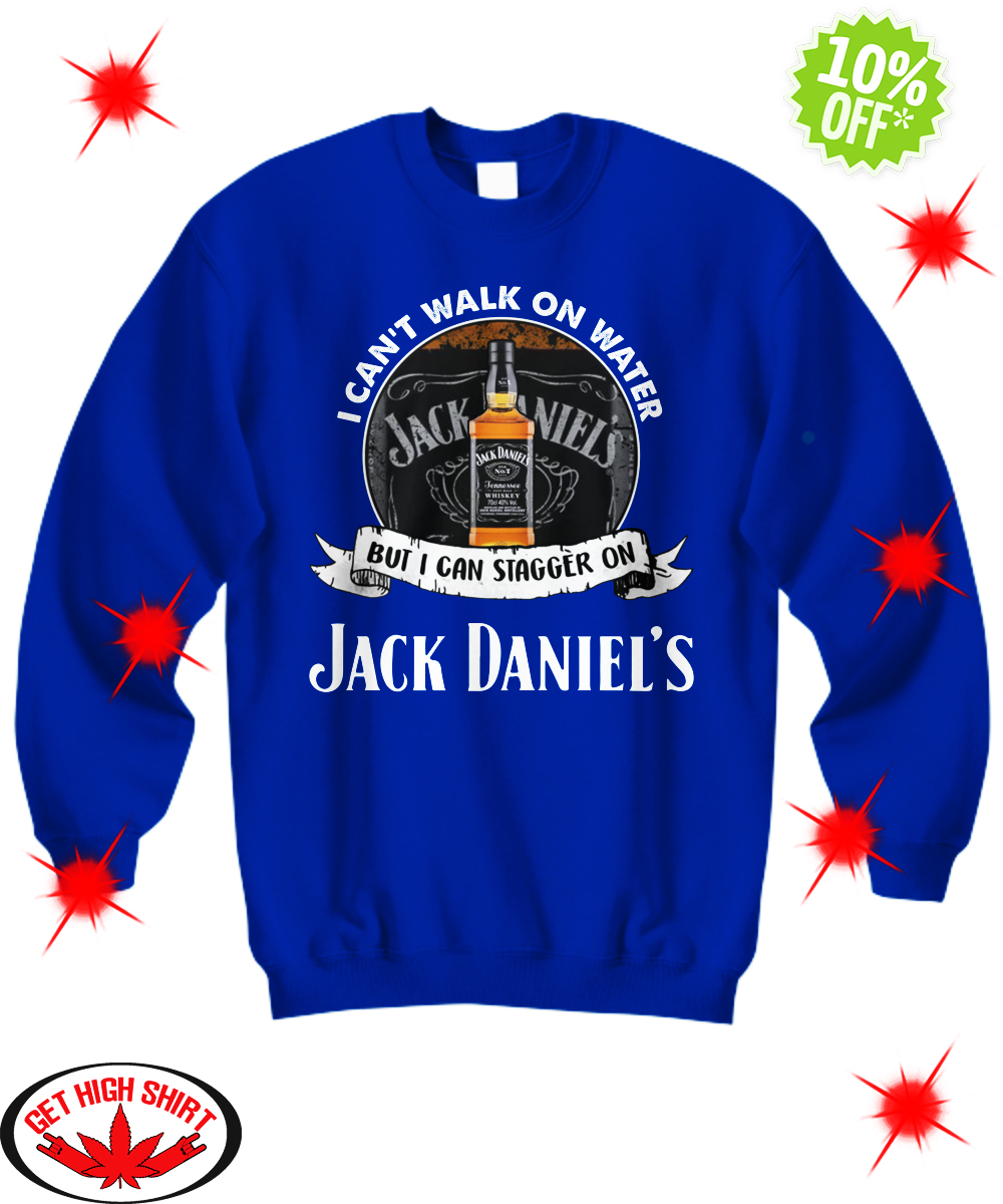 I Can't Walk On Water But I Can Stagger On Jack Daniel's sweatshirt