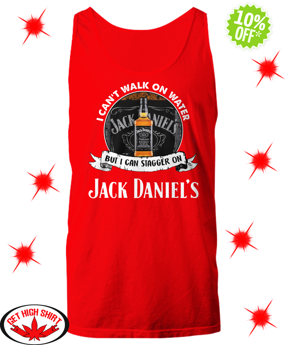 I Can't Walk On Water But I Can Stagger On Jack Daniel's tank top