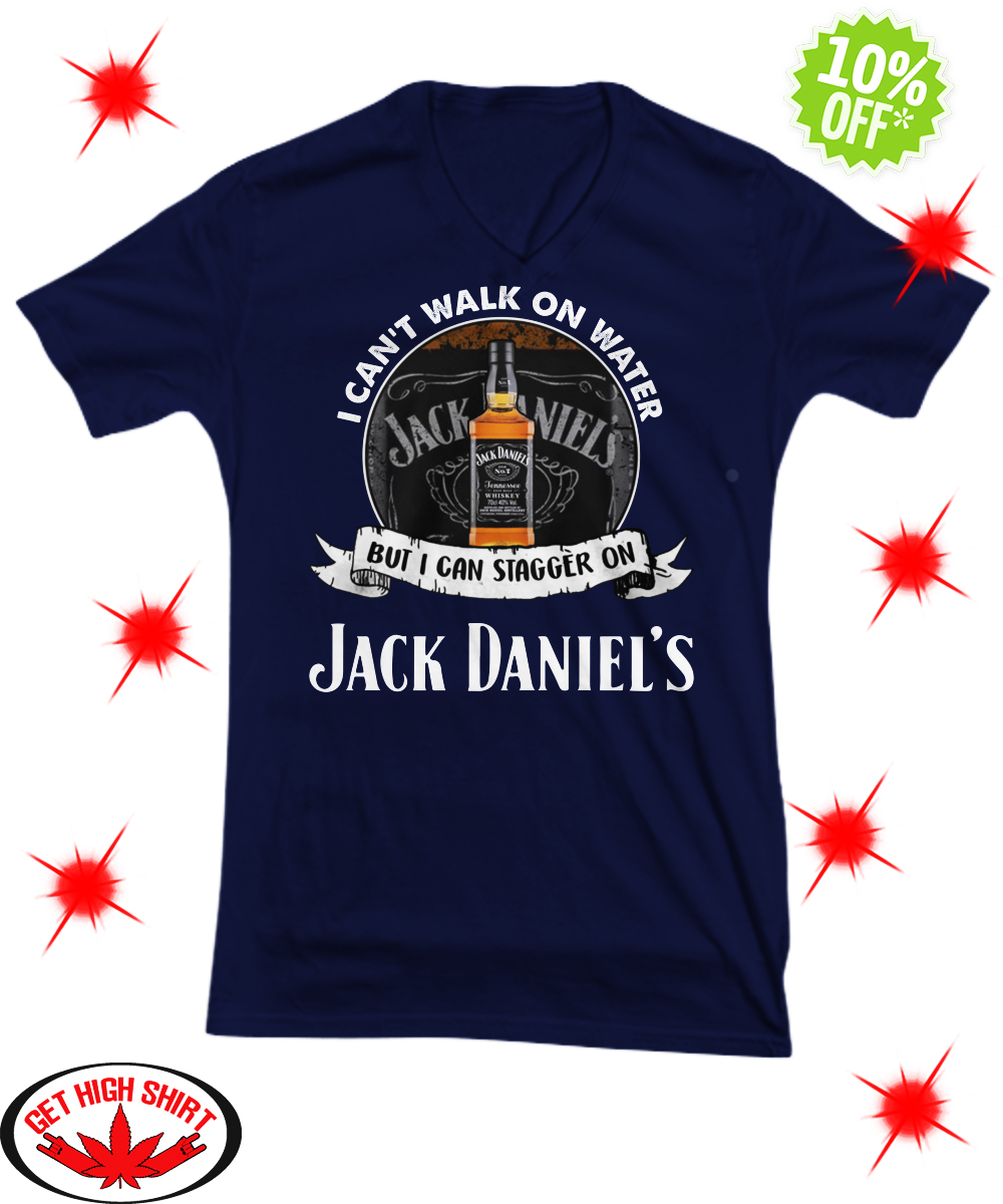 I Can't Walk On Water But I Can Stagger On Jack Daniel's v-neck