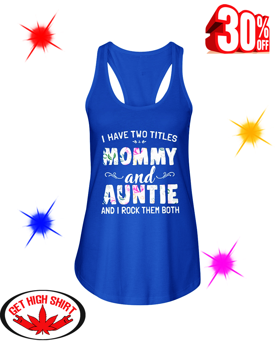 I Have Two Titles Mommy and Auntie and I Rock Them Both Floral flowy tank