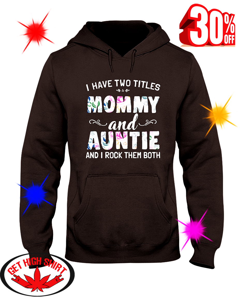 I Have Two Titles Mommy and Auntie and I Rock Them Both Floral hooded sweatshirt
