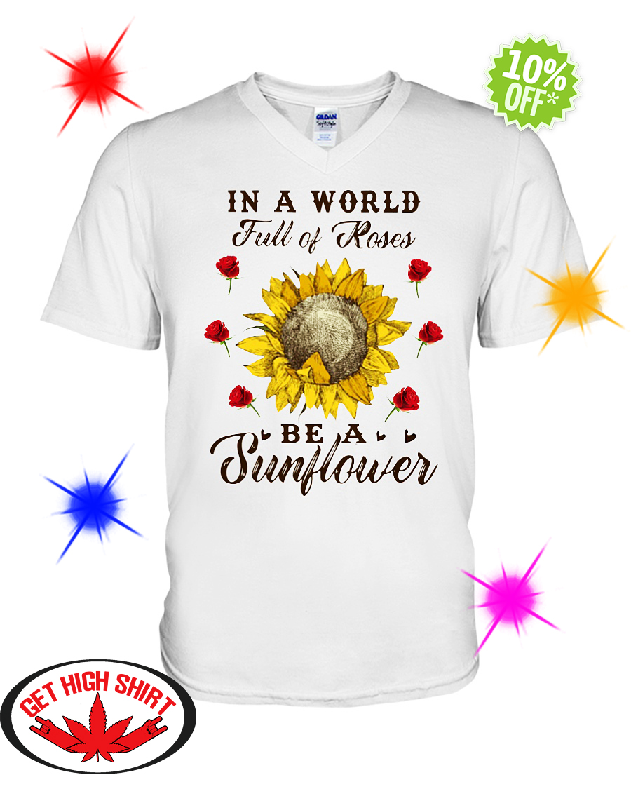 I a World full of Roses be a Sunflower v-neck