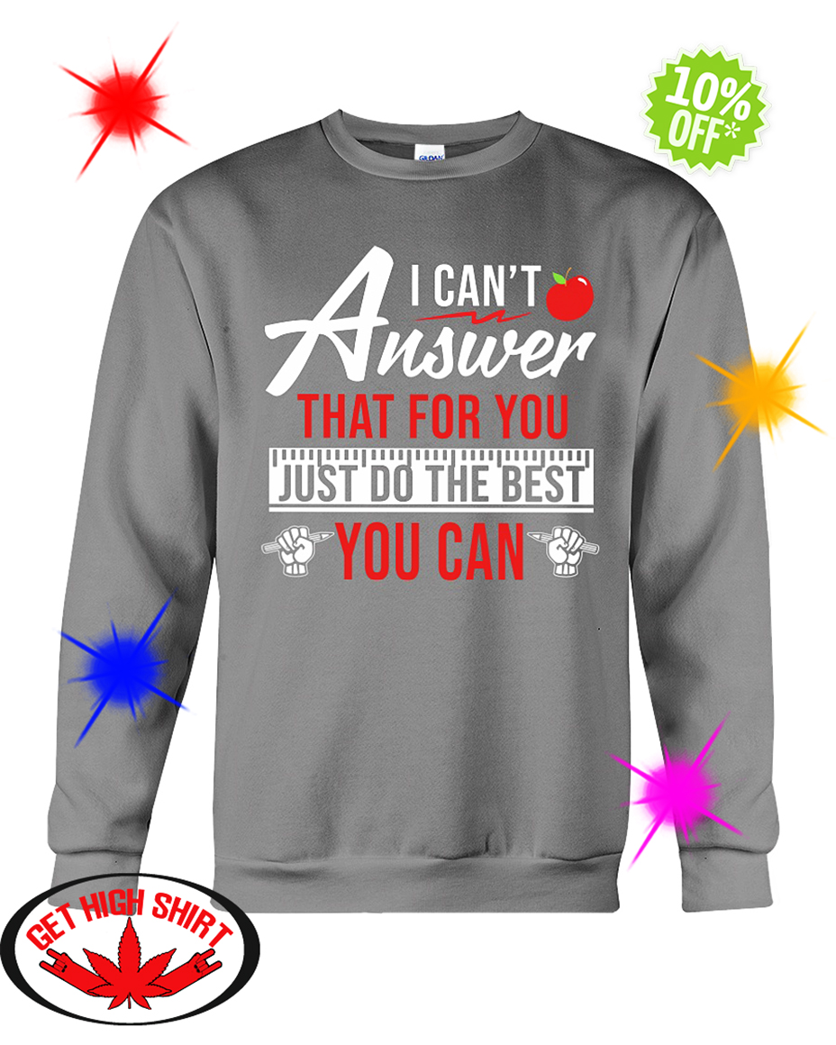 I can't answer that for you just do the best you can crewneck sweatshirt