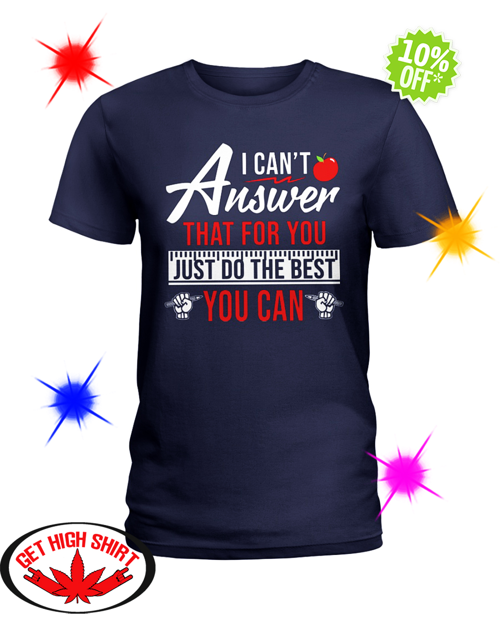I can't answer that for you just do the best you can lady shirt