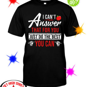 I can't answer that for you just do the best you can shirt