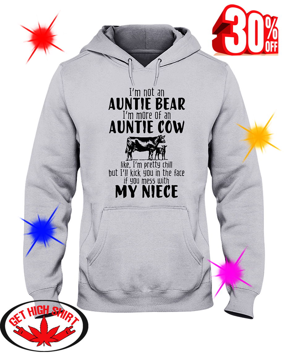 I'm Not An Auntie Bear I'm More Of An Auntie Cow hooded sweatshirt