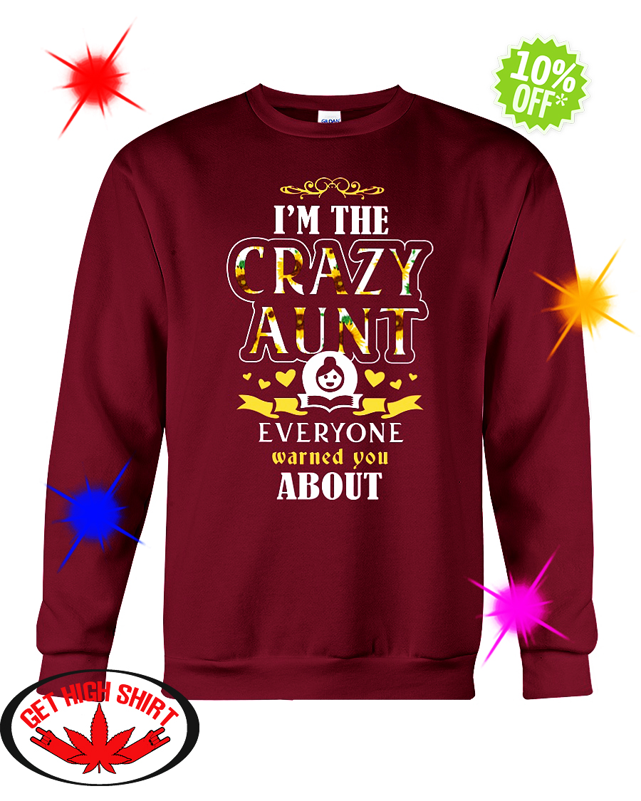 I'm The Crazy Aunt Everyone Warned You About Sunflower crewneck sweatshirt
