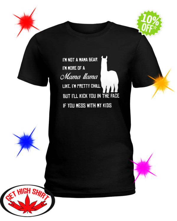 I'm not a mama bear I'm more of a mama Llama shirt