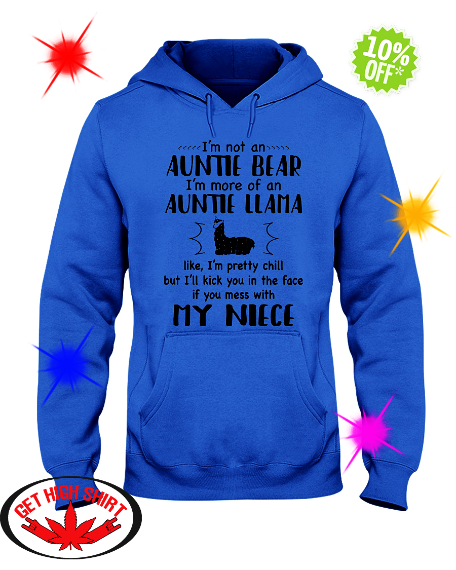 I'm not an auntie bear I'm more of an auntie llama like I'm pretty chill my niece hooded sweatshirt