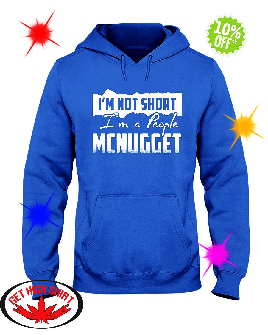 I'm not short I'm a people Mcnugget hoodie
