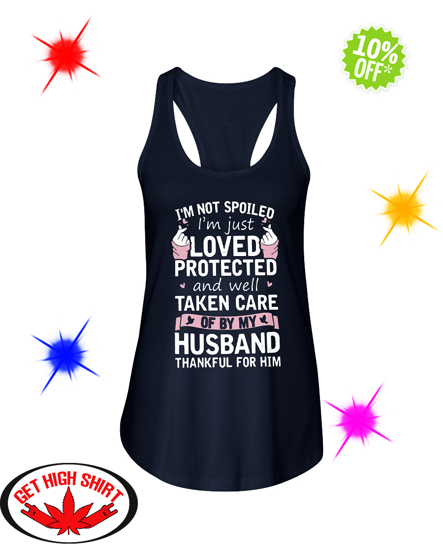 I'm not spoiled I'm just loved protected and well taken care of by my Husband thankful for him flowy tank