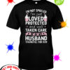 I'm not spoiled I'm just loved protected and well taken care of by my Husband thankful for him shirt