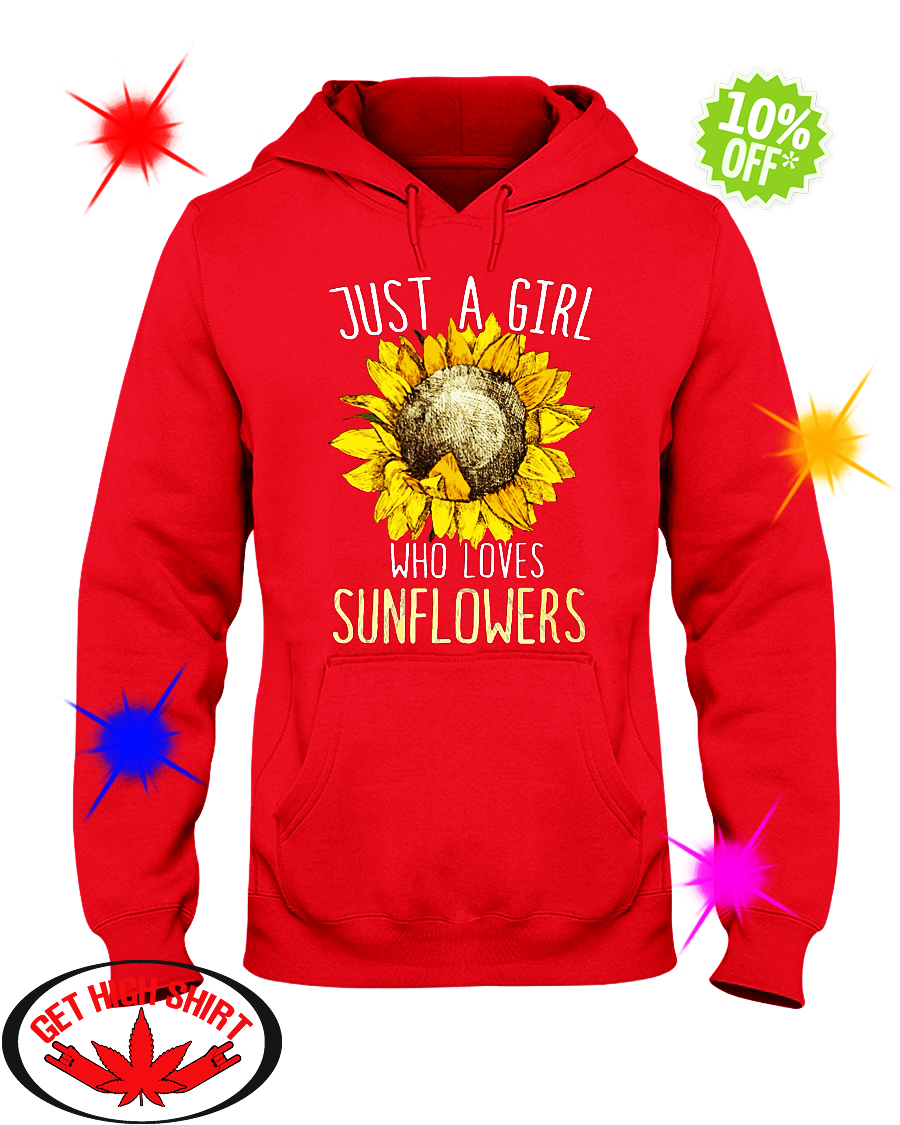Just a girl who loves Sunflowers hoodie