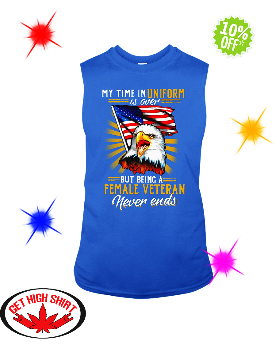 My time in uniform is over but being a Female Veteran never ends sleeveless tee
