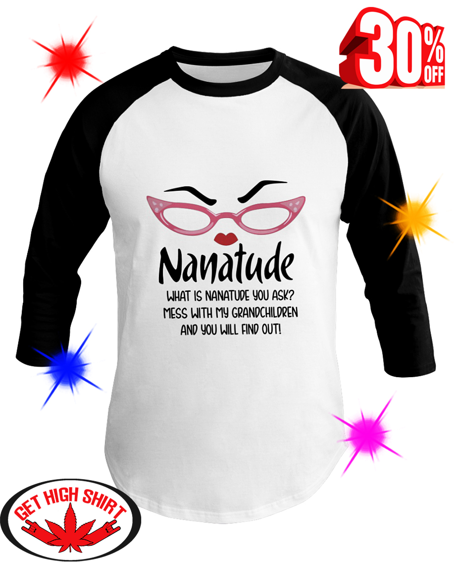 Nanatude What is Nanatude You Ask Mess With My Grandchildren and You Will Find Out baseball tee