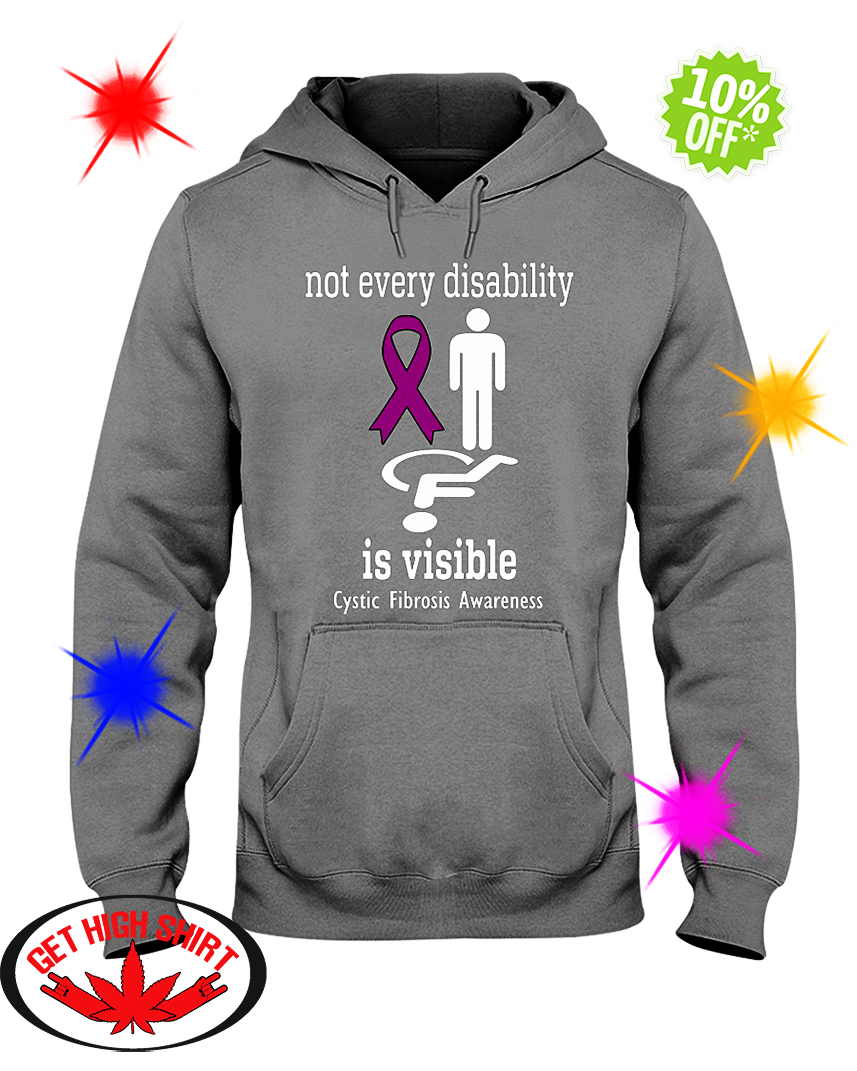 Not Every Disability Is Visible Cystic Fibrosis Awareness hooded swatshirt
