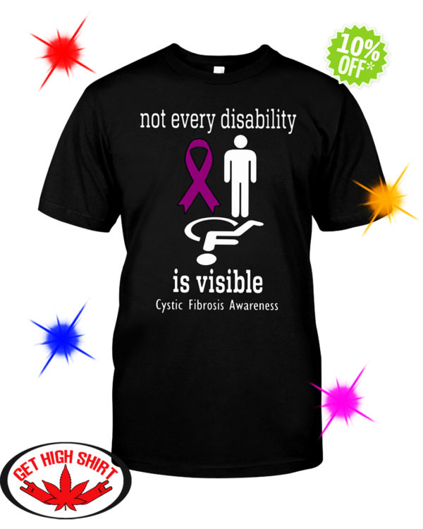 Not Every Disability Is Visible Cystic Fibrosis Awareness shirt