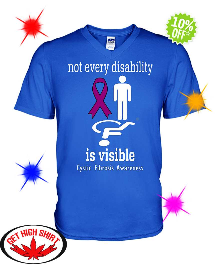 Not Every Disability Is Visible Cystic Fibrosis Awareness v-neck
