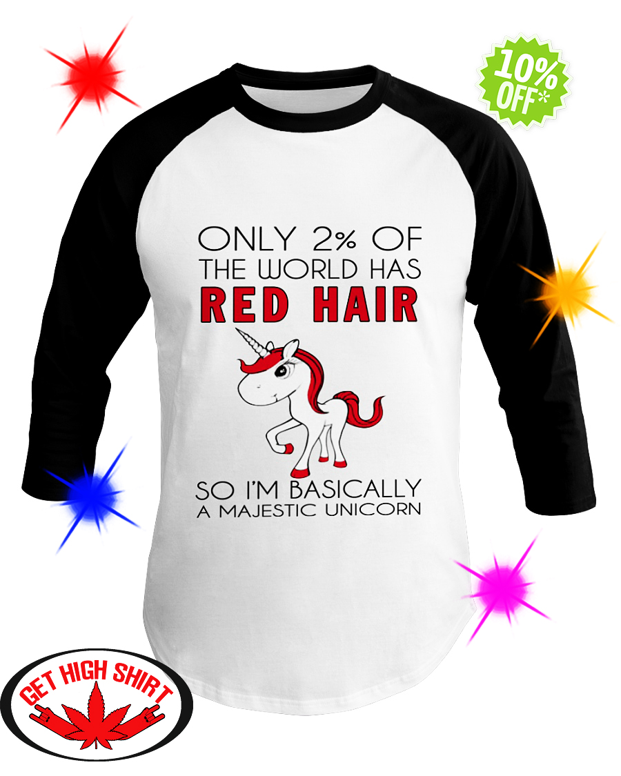 Only 2% of the world has red hair so I'm basically a majestic unicorn baseball tee