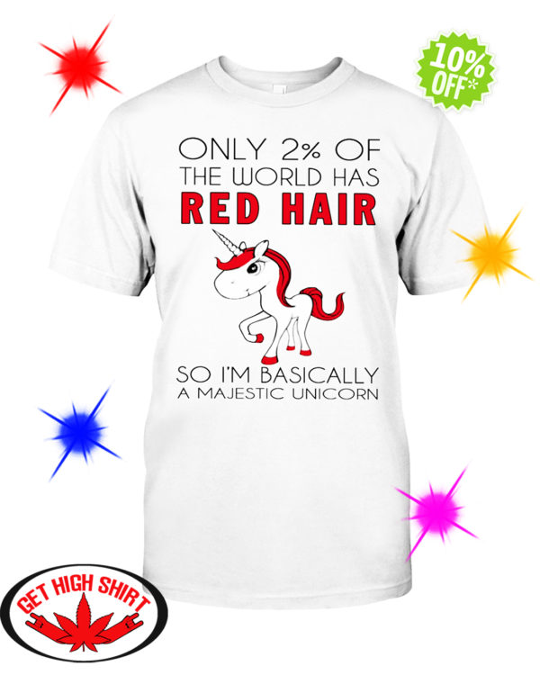 Only 2% of the world has red hair so I'm basically a majestic unicorn shirt