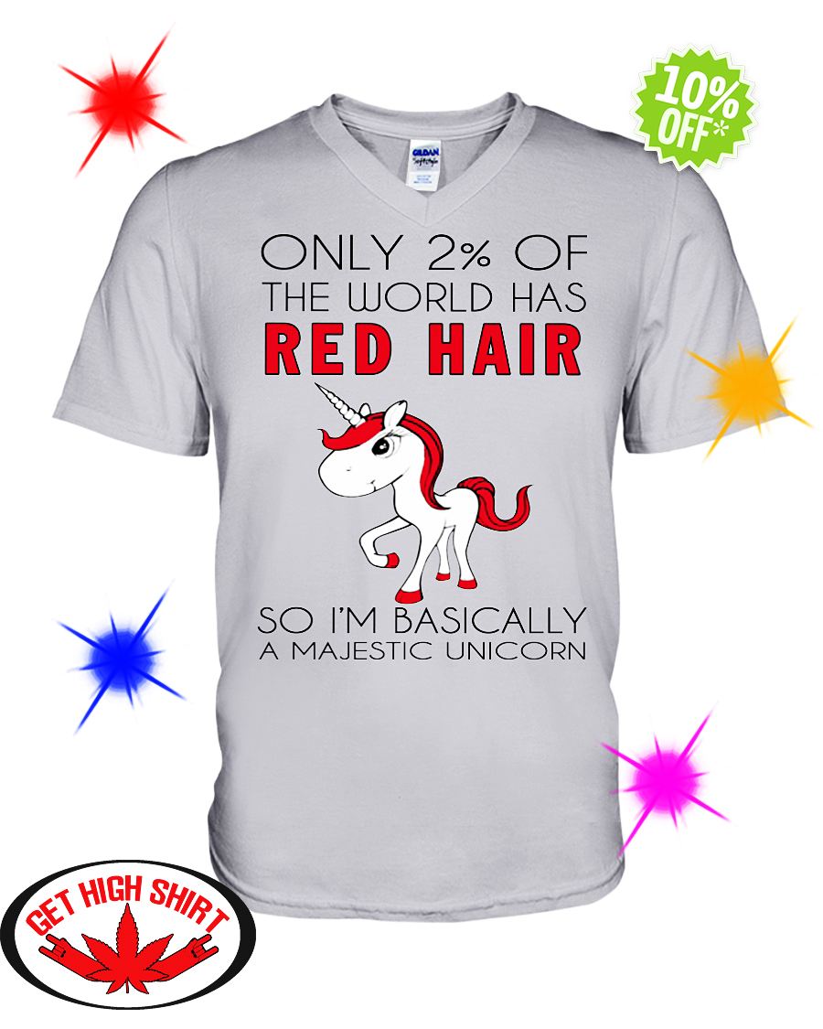 Only 2% of the world has red hair so I'm basically a majestic unicorn v-neck