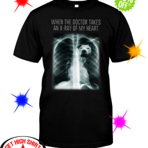 Pit bull when the doctor takes an X-ray of my heart shirt
