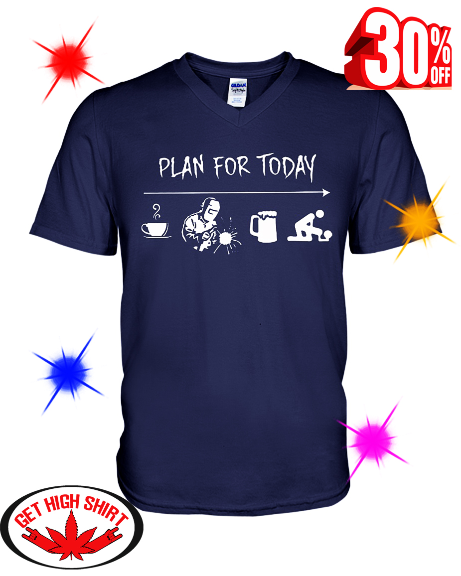 Plan For Today Coffee Welding Beer Sex v-neck