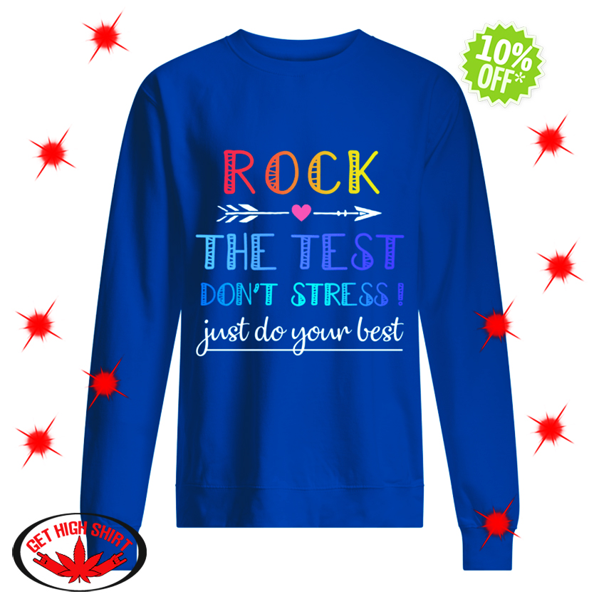 Rock The Test Don't Stress Just Do Your Best sweatshirt