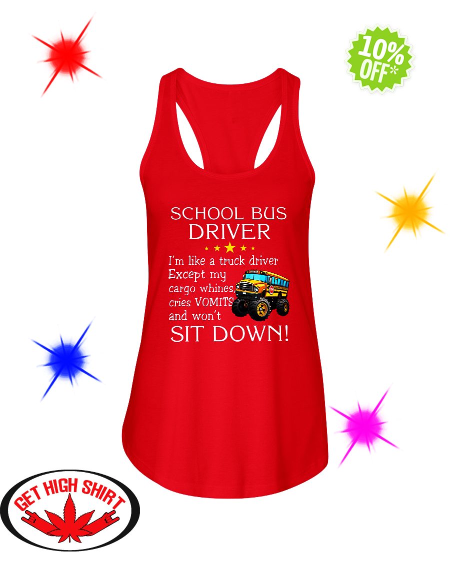 School bus driver i'm like a truck driver except my cargo whines cries Vomits and won't sit down flowy tank