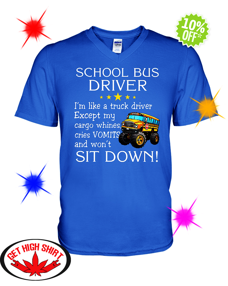 School bus driver i'm like a truck driver except my cargo whines cries Vomits and won't sit down v-neck