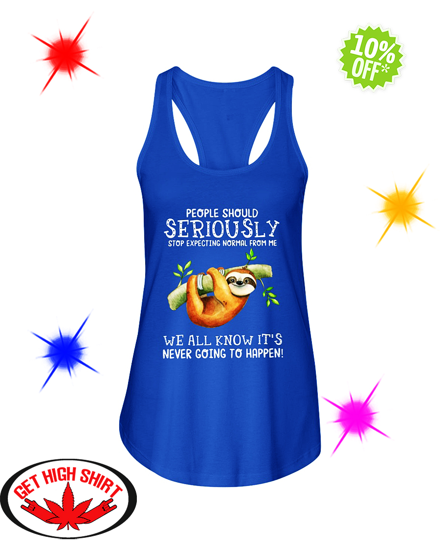 Sloth People Should Seriously Stop Expecting Normal From Me We All Know It's Never Going To Happen flowy tank