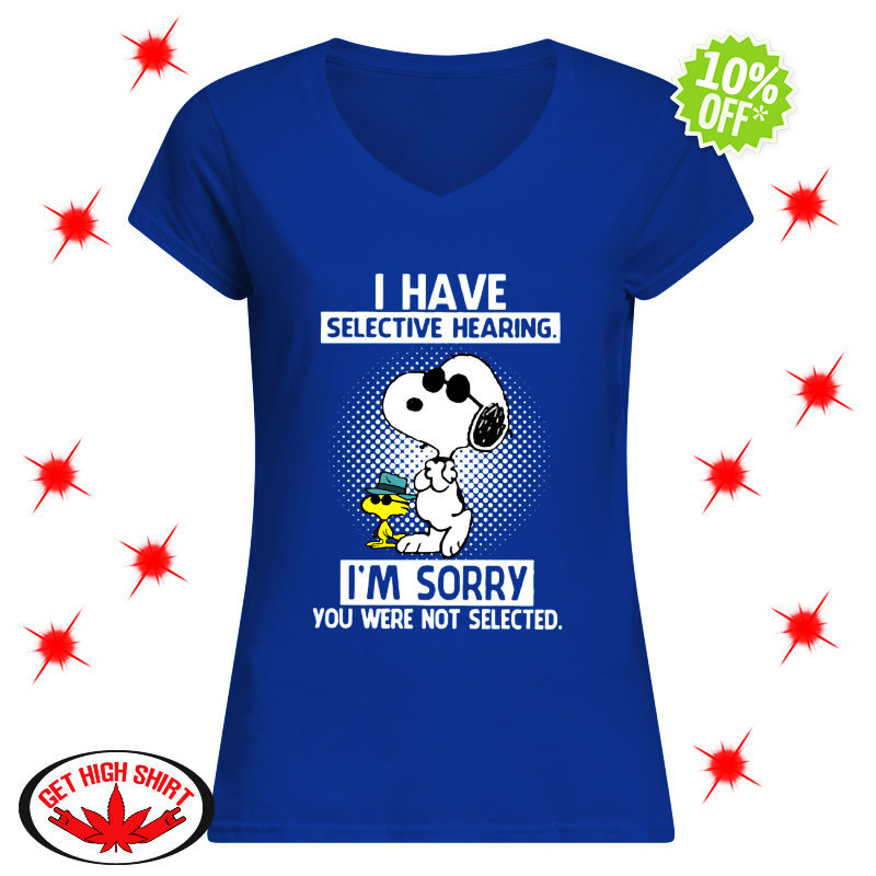 Best Design Snoopy And Woodstock I Have Selective Hearing I M Sorry You Were Not