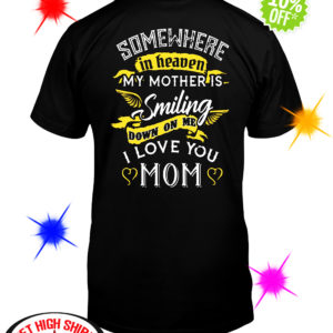 Somewhere in heaven my mother is smiling down on me I love you Mom shirt