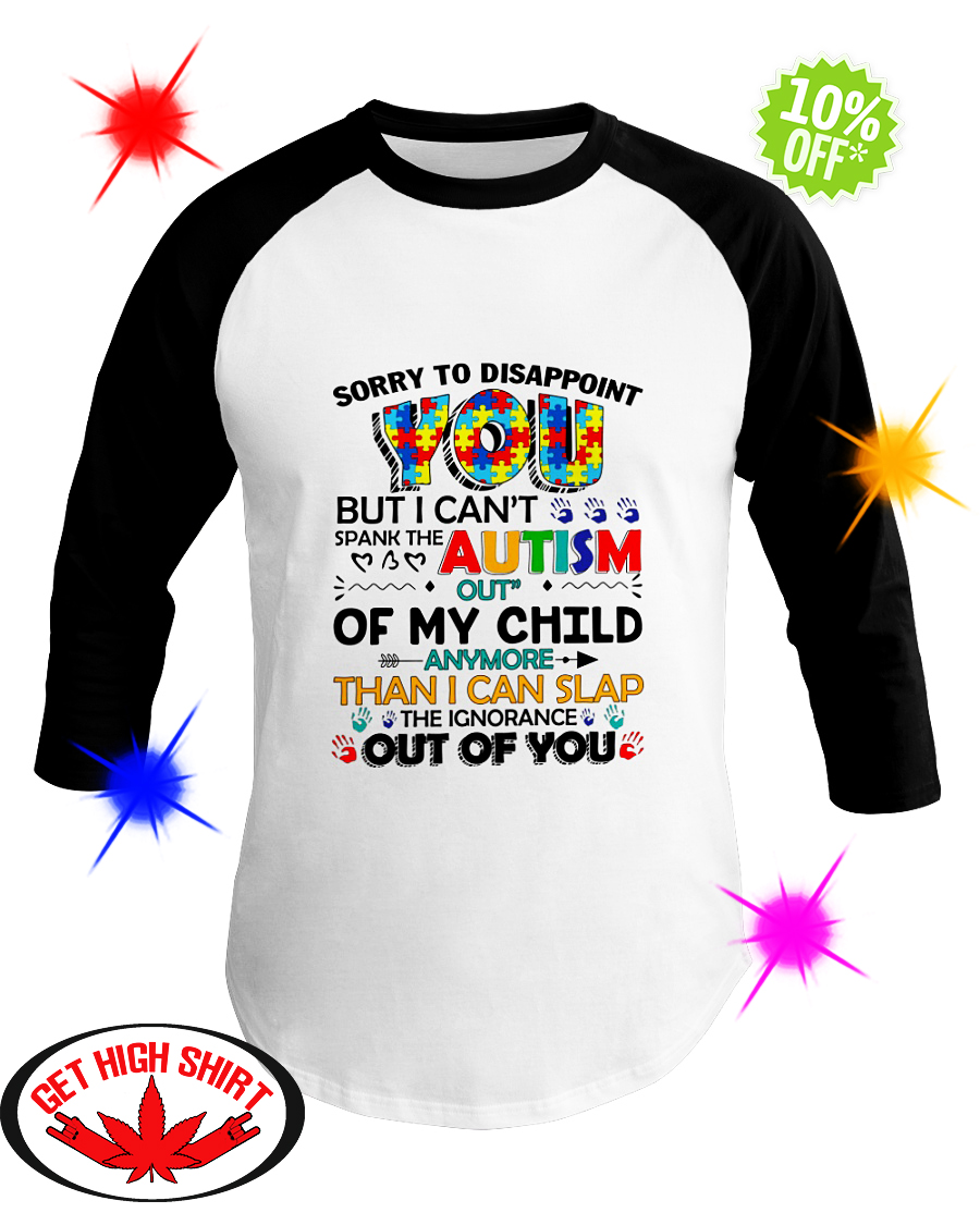 Sorry to disappoint you but I can't spank the autism out of my child baseball tee