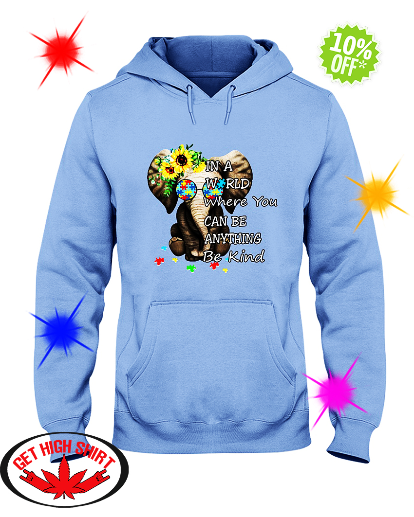 Sunflower Autism Elephant in a World Where You Can Be Anything Be Kind hooded sweatshirt