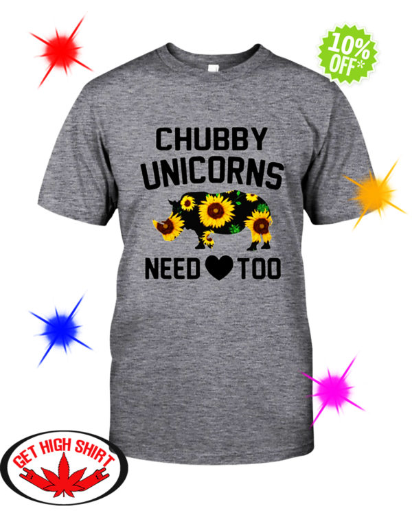 Sunflower Chubby Unicorns Need Love Too shirt